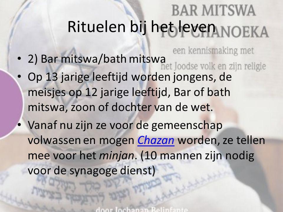 Rituelen bij het leven 2) Bar mitswa/bath mitswa Op 13 jarige leeftijd worden jongens, de meisjes op 12 jarige leeftijd, Bar of bath mitswa, zoon of dochter van de wet.
