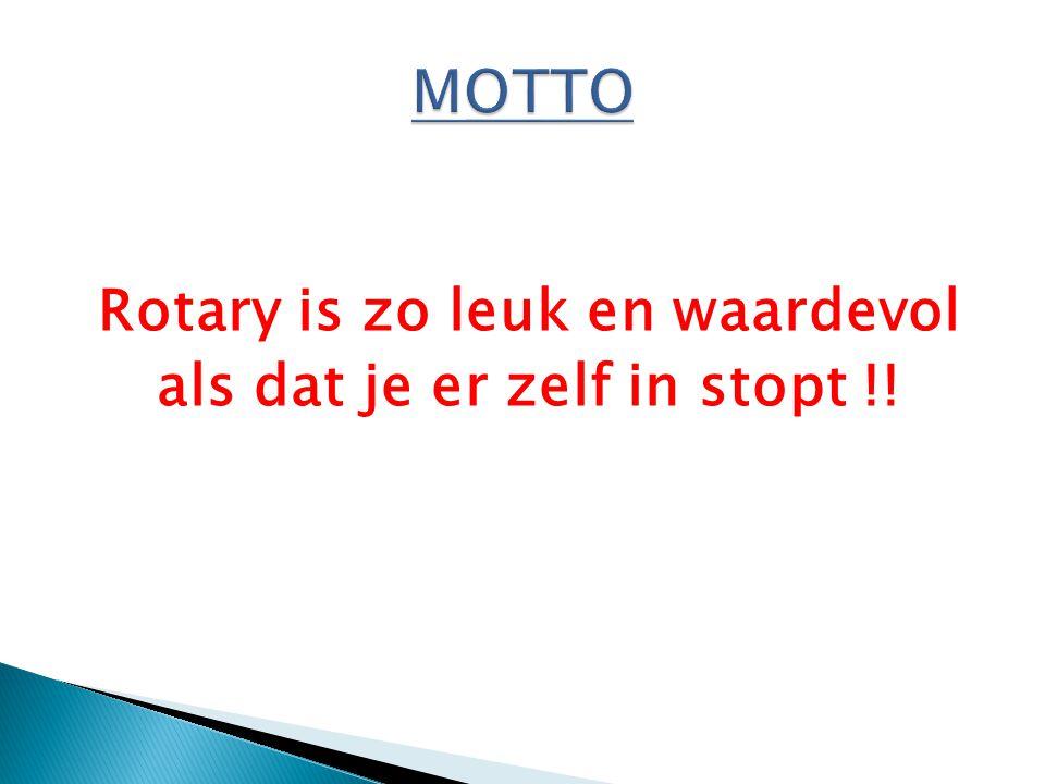 Rotary is zo leuk en waardevol als dat je er zelf in stopt !!