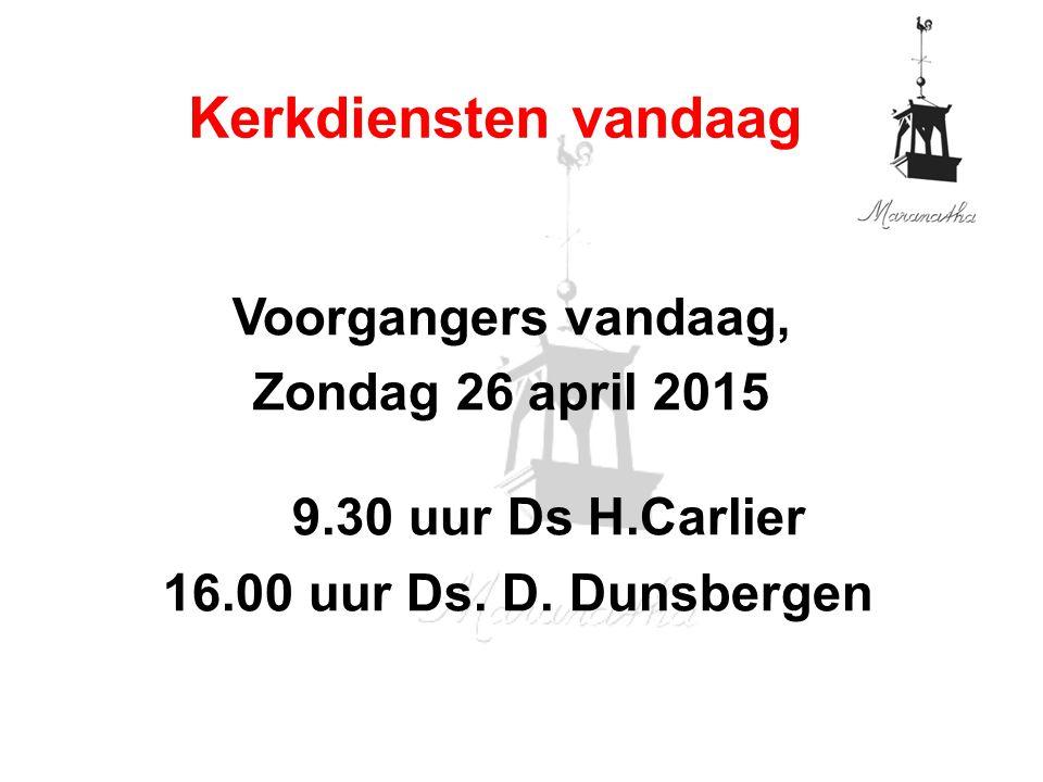 Voorgangers vandaag, Zondag 26 april 2015 9.30 uur Ds H.Carlier 16.00 uur Ds.