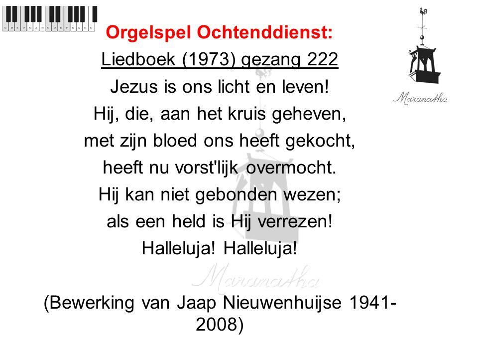 Orgelspel Ochtenddienst: Liedboek (1973) gezang 222 Jezus is ons licht en leven.
