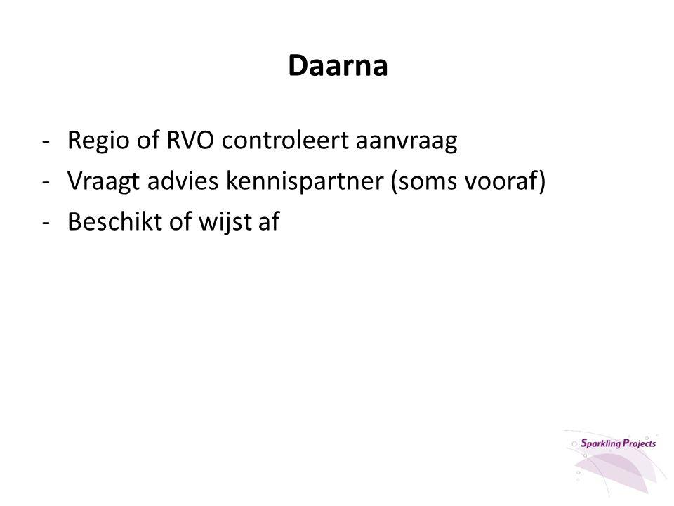 Daarna -Regio of RVO controleert aanvraag -Vraagt advies kennispartner (soms vooraf) -Beschikt of wijst af
