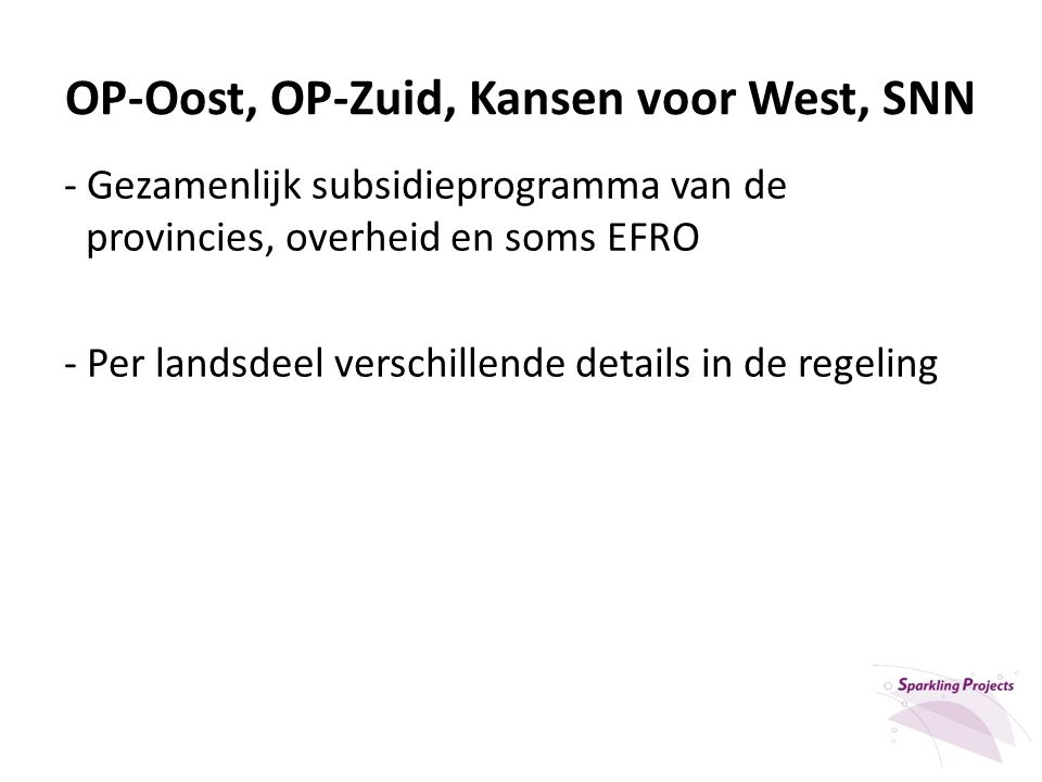 OP-Oost, OP-Zuid, Kansen voor West, SNN - Gezamenlijk subsidieprogramma van de provincies, overheid en soms EFRO - Per landsdeel verschillende details in de regeling