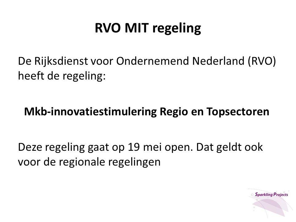 RVO MIT regeling De Rijksdienst voor Ondernemend Nederland (RVO) heeft de regeling: Mkb-innovatiestimulering Regio en Topsectoren Deze regeling gaat op 19 mei open.