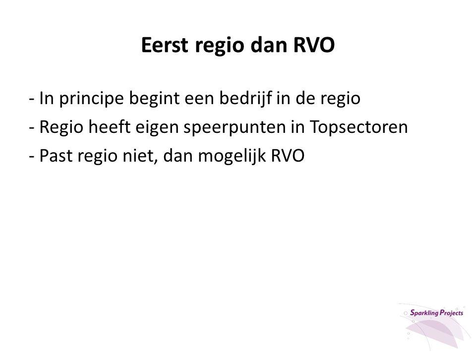 Eerst regio dan RVO - In principe begint een bedrijf in de regio - Regio heeft eigen speerpunten in Topsectoren - Past regio niet, dan mogelijk RVO