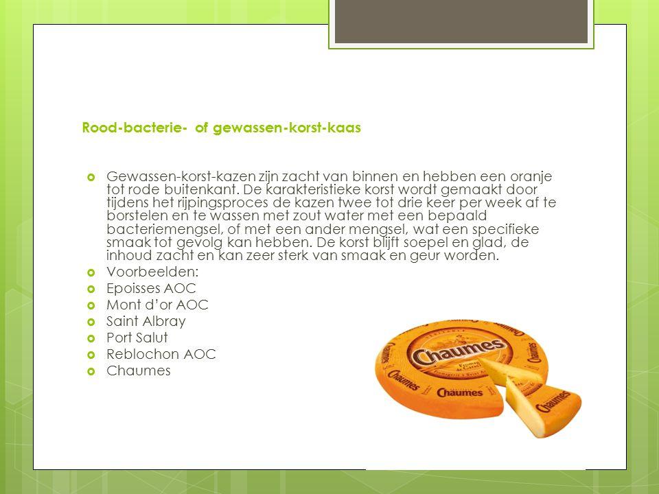 Rood-bacterie- of gewassen-korst-kaas  Gewassen-korst-kazen zijn zacht van binnen en hebben een oranje tot rode buitenkant.