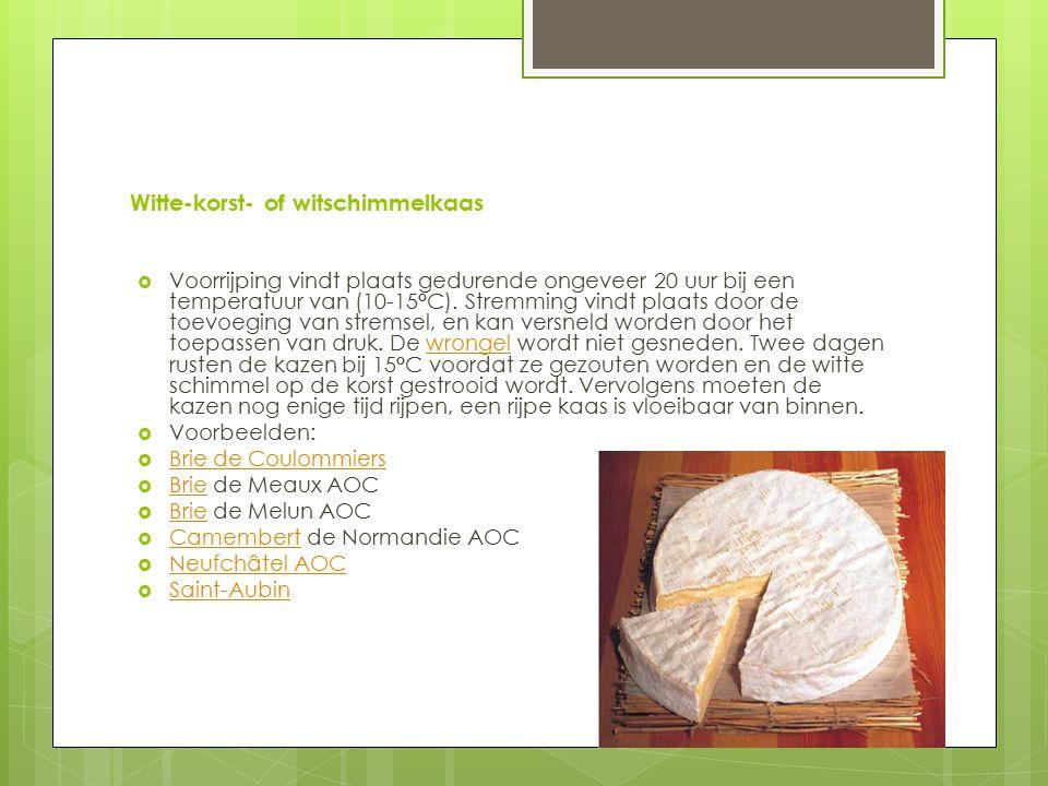 Witte-korst- of witschimmelkaas  Voorrijping vindt plaats gedurende ongeveer 20 uur bij een temperatuur van (10-15°C).