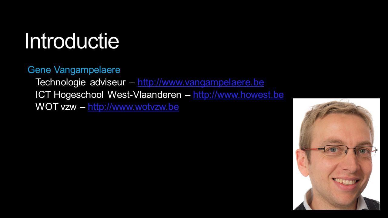 Introductie Gene Vangampelaere Technologie adviseur – http://www.vangampelaere.behttp://www.vangampelaere.be ICT Hogeschool West-Vlaanderen – http://www.howest.behttp://www.howest.be WOT vzw – http://www.wotvzw.behttp://www.wotvzw.be