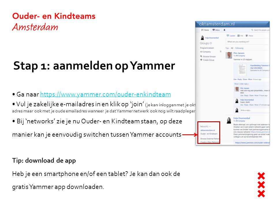 Stap 1: aanmelden op Yammer Ga naar https://www.yammer.com/ouder-enkindteamhttps://www.yammer.com/ouder-enkindteam Vul je zakelijke e-mailadres in en