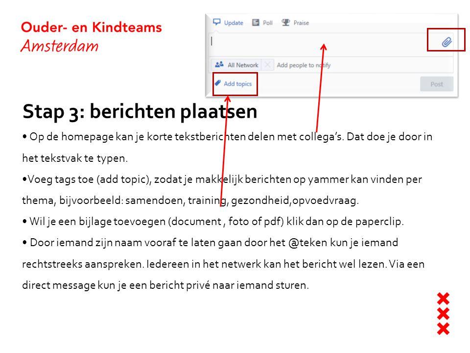 Stap 3: berichten plaatsen Op de homepage kan je korte tekstberichten delen met collega's. Dat doe je door in het tekstvak te typen. Voeg tags toe (ad