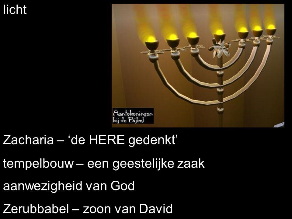 licht Zacharia – 'de HERE gedenkt' aanwezigheid van God Zerubbabel – zoon van David tempelbouw – een geestelijke zaak