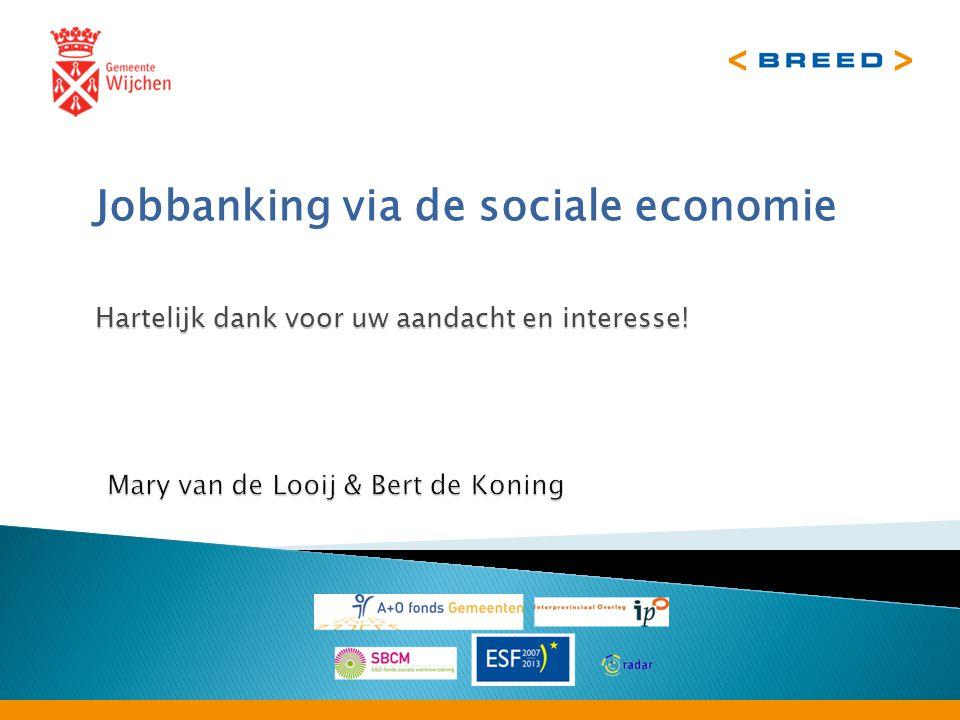 Jobbanking via de sociale economie Hartelijk dank voor uw aandacht en interesse!