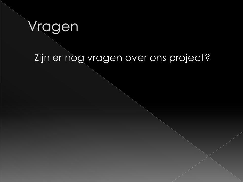 Zijn er nog vragen over ons project