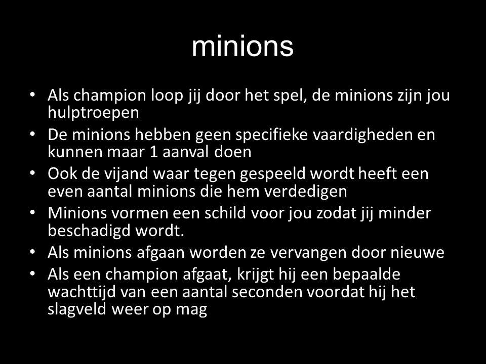 minions Als champion loop jij door het spel, de minions zijn jou hulptroepen De minions hebben geen specifieke vaardigheden en kunnen maar 1 aanval do