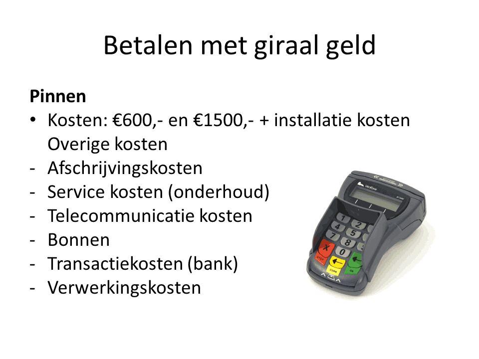 Betalen met giraal geld Pinnen Kosten: €600,- en €1500,- + installatie kosten Overige kosten -Afschrijvingskosten -Service kosten (onderhoud) -Telecom