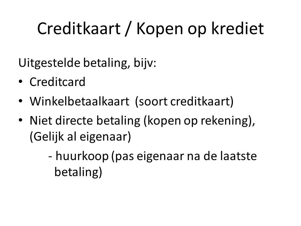 Creditkaart / Kopen op krediet Uitgestelde betaling, bijv: Creditcard Winkelbetaalkaart (soort creditkaart) Niet directe betaling (kopen op rekening),