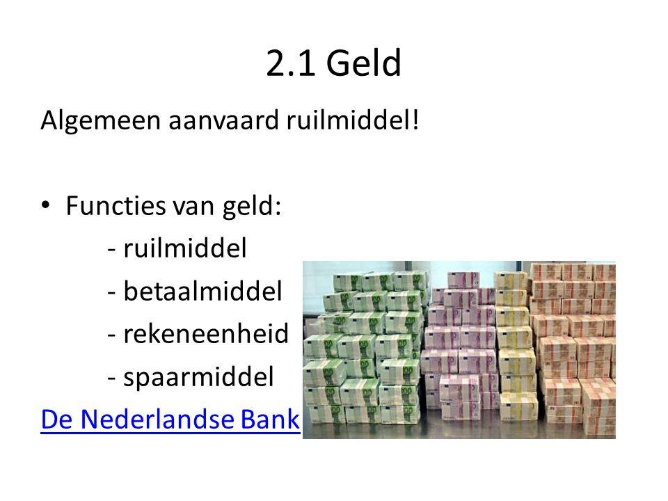 2.1 Geld Algemeen aanvaard ruilmiddel! Functies van geld: - ruilmiddel - betaalmiddel - rekeneenheid - spaarmiddel De Nederlandse Bank