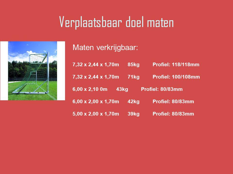 Verplaatsbaar doel maten Maten verkrijgbaar: 7,32 x 2,44 x 1,70m 85kg Profiel: 118/118mm 7,32 x 2,44 x 1,70m 71kg Profiel: 100/108mm 6,00 x 2,10 0m 43