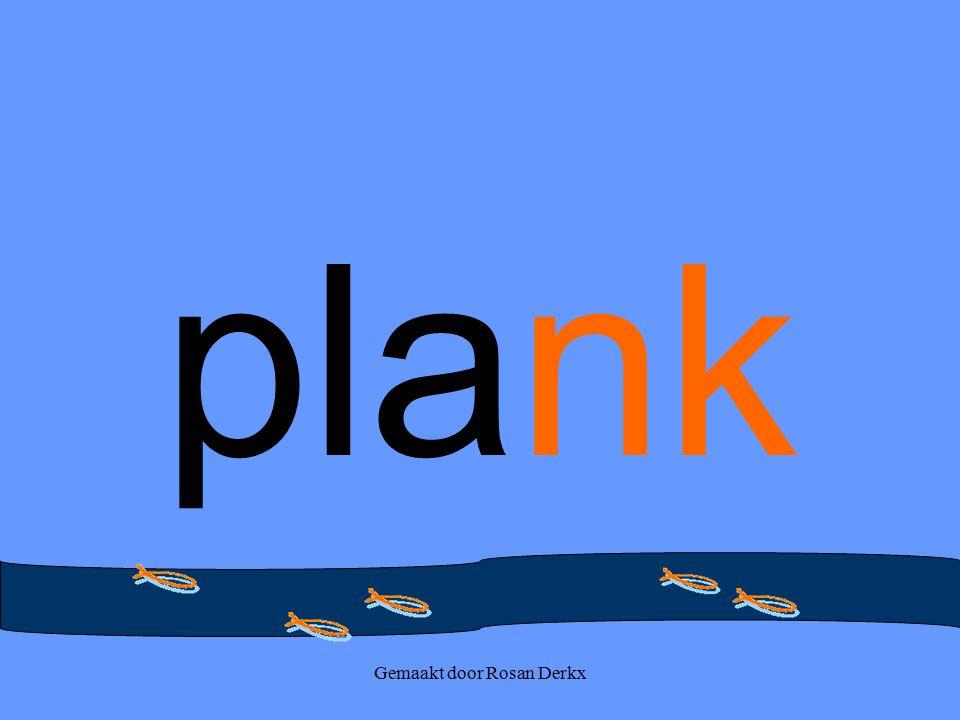 Gemaakt door Rosan Derkx plank