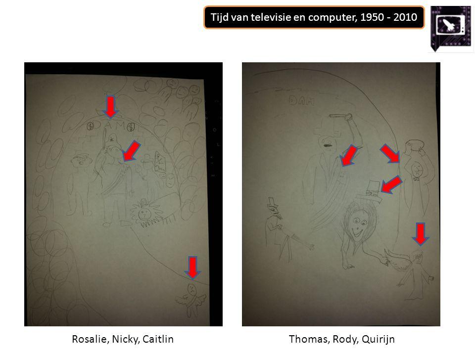 Tijd van televisie en computer, 1950 - 2010 Rosalie, Nicky, CaitlinThomas, Rody, Quirijn