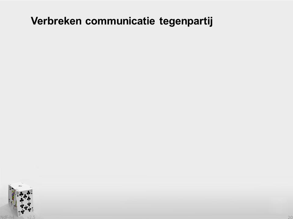 v2.5 NdF-h4 20 Verbreken communicatie tegenpartij