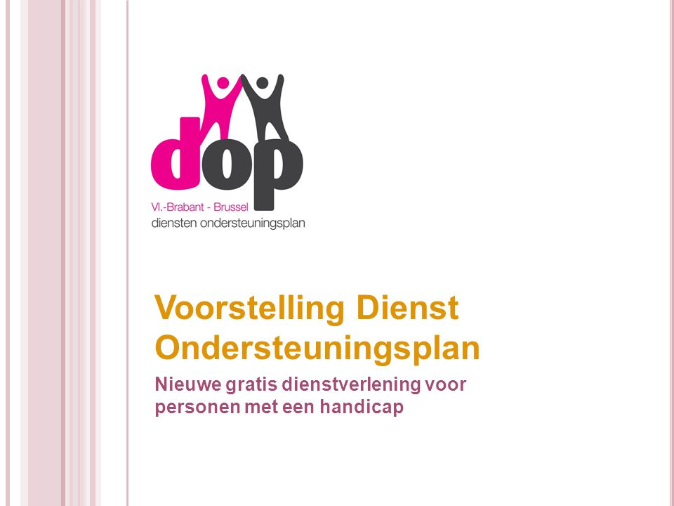 Voorstelling Dienst Ondersteuningsplan Nieuwe gratis dienstverlening voor personen met een handicap