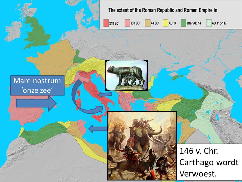 146 v. Chr. Carthago wordt Verwoest. Mare nostrum 'onze zee'