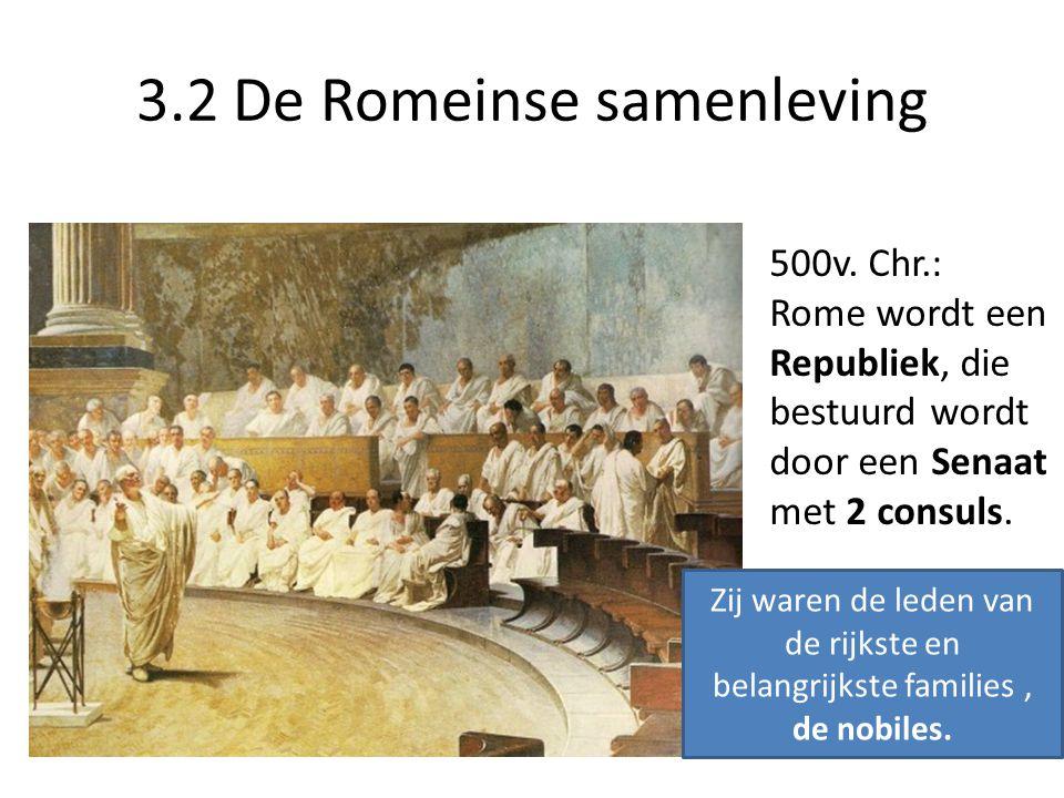 3.2 De Romeinse samenleving 500v. Chr.: Rome wordt een Republiek, die bestuurd wordt door een Senaat met 2 consuls. Zij waren de leden van de rijkste