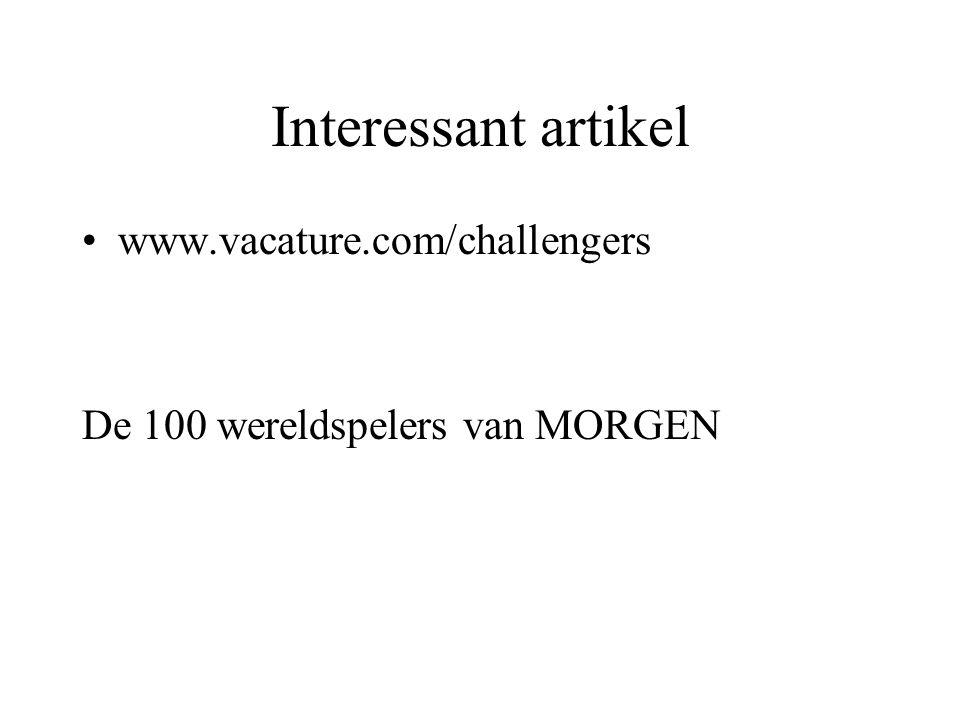 Interessant artikel www.vacature.com/challengers De 100 wereldspelers van MORGEN