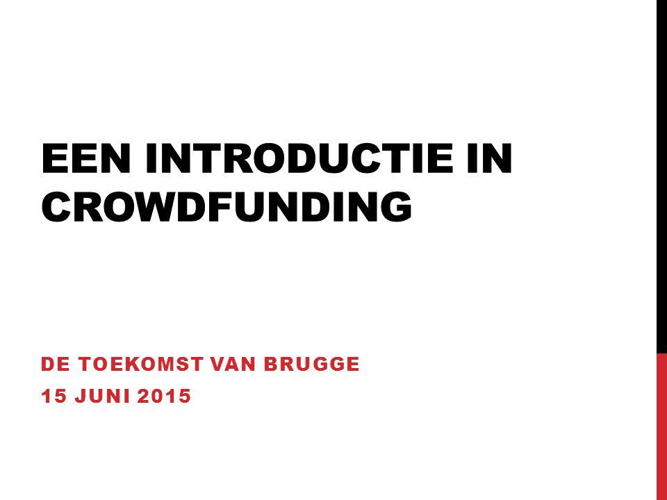 INTRODUCTIE IN CROWDFUNDING Agenda: 1.Verschillende crowdfund vormen 2.De crowdfunding markt