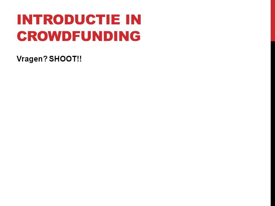 INTRODUCTIE IN CROWDFUNDING Vragen? SHOOT!!