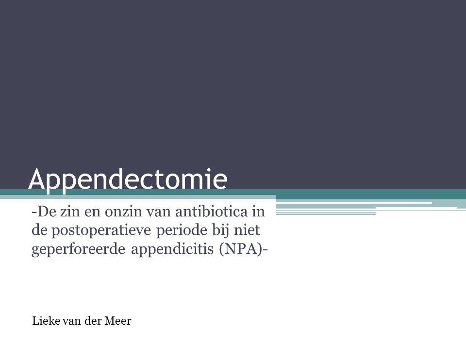 Appendectomie -De zin en onzin van antibiotica in de postoperatieve periode bij niet geperforeerde appendicitis (NPA)- Lieke van der Meer
