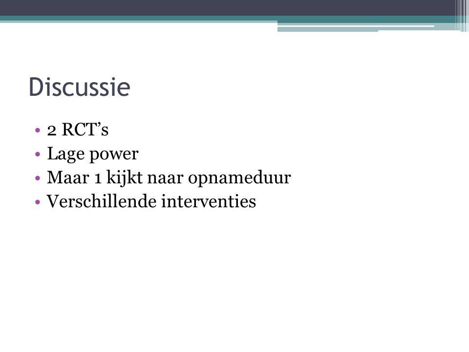 Discussie 2 RCT's Lage power Maar 1 kijkt naar opnameduur Verschillende interventies