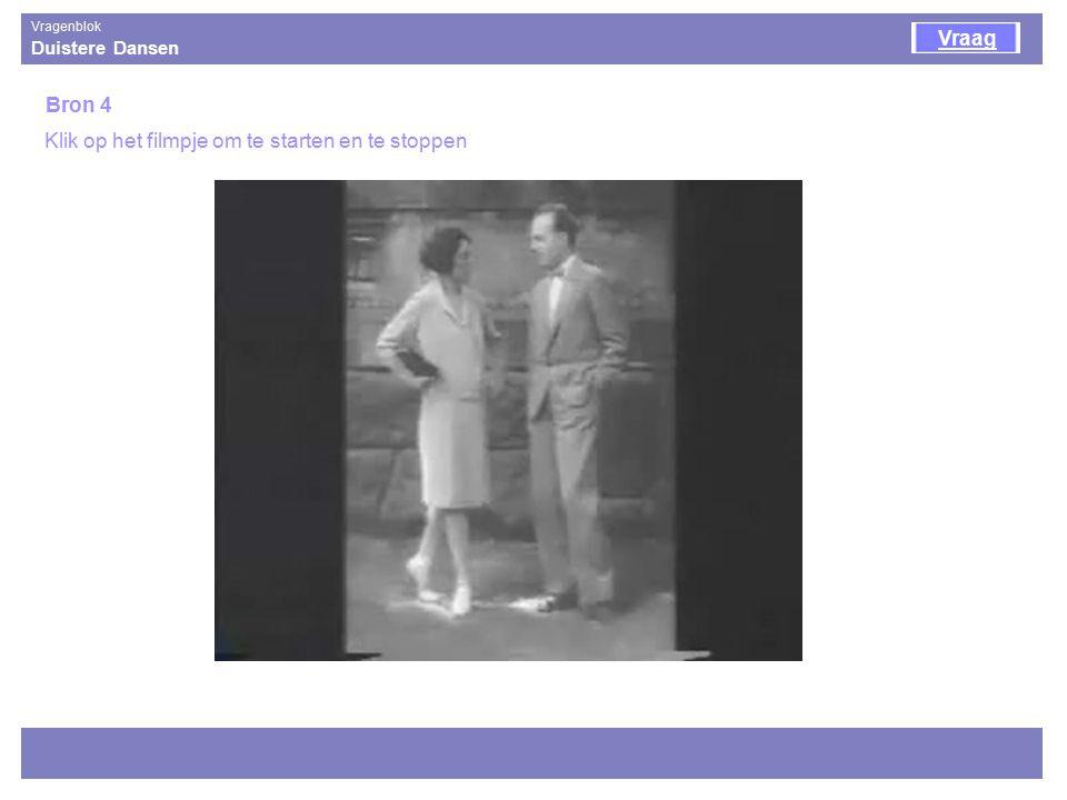Duistere Dansen Vragenblok Bron 4 Vraag Klik op het filmpje om te starten en te stoppen