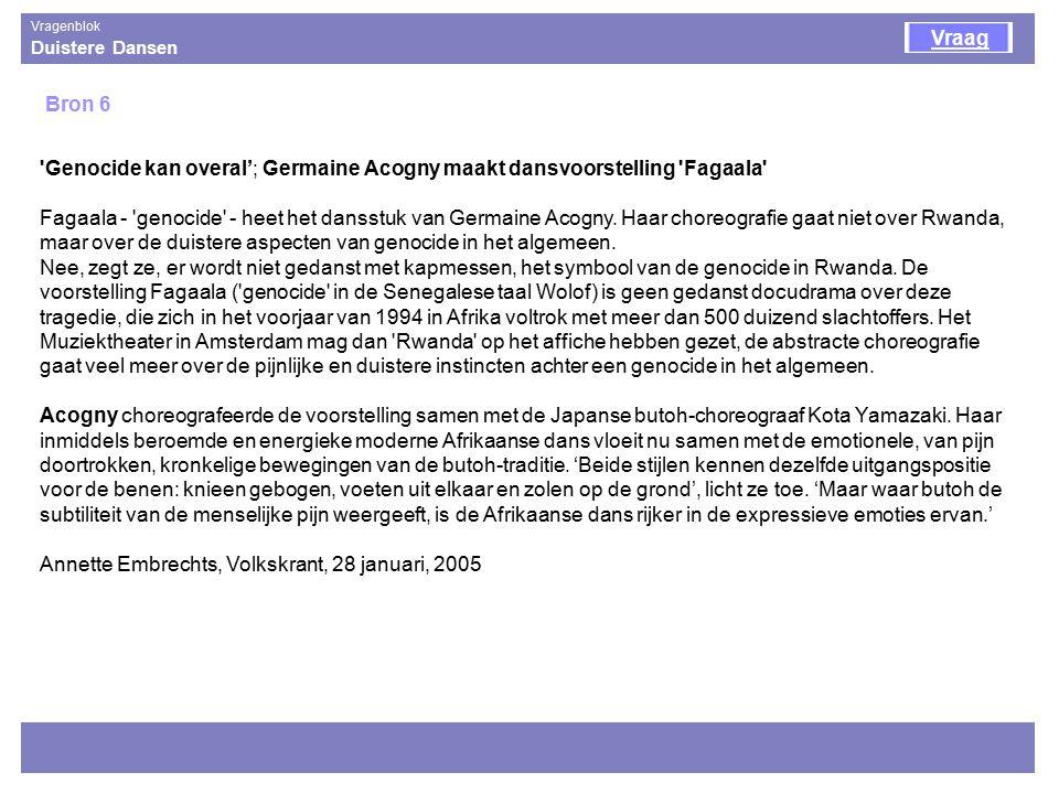 Duistere Dansen Vragenblok Bron 6 Vraag Genocide kan overal'; Germaine Acogny maakt dansvoorstelling Fagaala Fagaala - genocide - heet het dansstuk van Germaine Acogny.