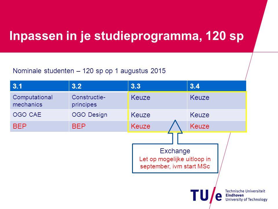 Inpassen in je studieprogramma bij 110-120 sp 3.13.23.33.4 Computational mechanics Constructie- principes Keuze OGO CAEOGO Design Keuze BEP 4.14.24.34.4 vak Bijna-nominale studenten – 110 sp op 1 september 2015
