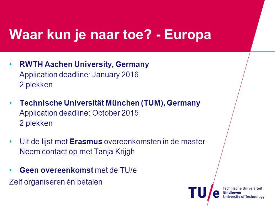 Waar kun je naar toe? - Europa RWTH Aachen University, Germany Application deadline: January 2016 2 plekken Technische Universität München (TUM), Germ