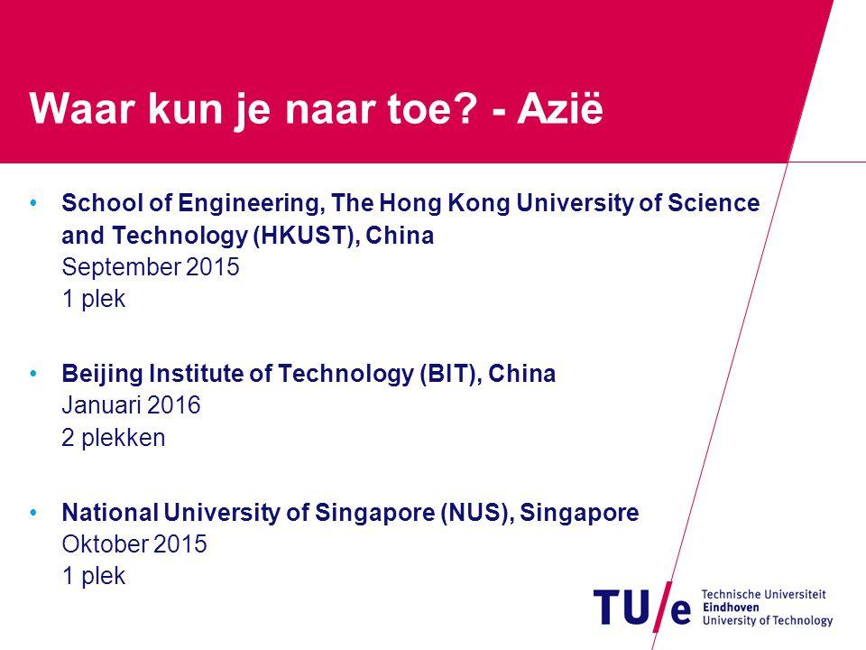 Waar kun je naar toe? - Azië School of Engineering, The Hong Kong University of Science and Technology (HKUST), China September 2015 1 plek Beijing In