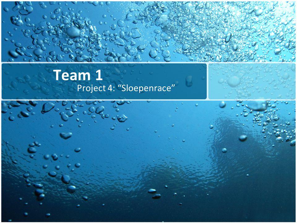 "Team 1 Project 4: ""Sloepenrace"""