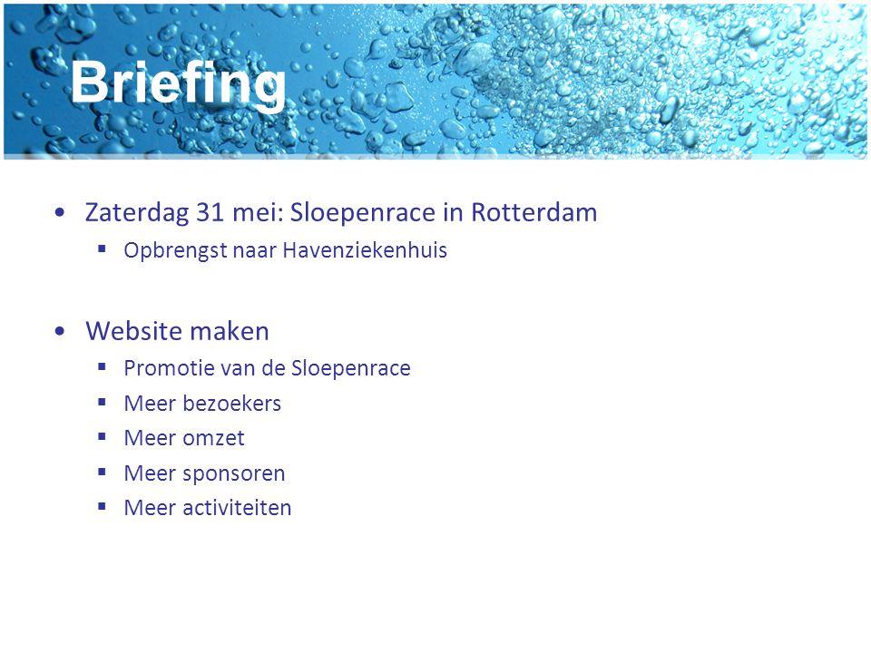 Briefing Zaterdag 31 mei: Sloepenrace in Rotterdam  Opbrengst naar Havenziekenhuis Website maken  Promotie van de Sloepenrace  Meer bezoekers  Meer omzet  Meer sponsoren  Meer activiteiten