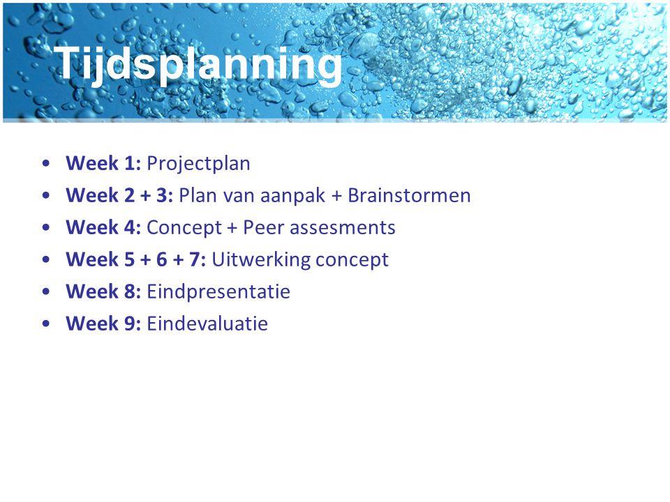 Tijdsplanning Week 1: Projectplan Week 2 + 3: Plan van aanpak + Brainstormen Week 4: Concept + Peer assesments Week 5 + 6 + 7: Uitwerking concept Week 8: Eindpresentatie Week 9: Eindevaluatie