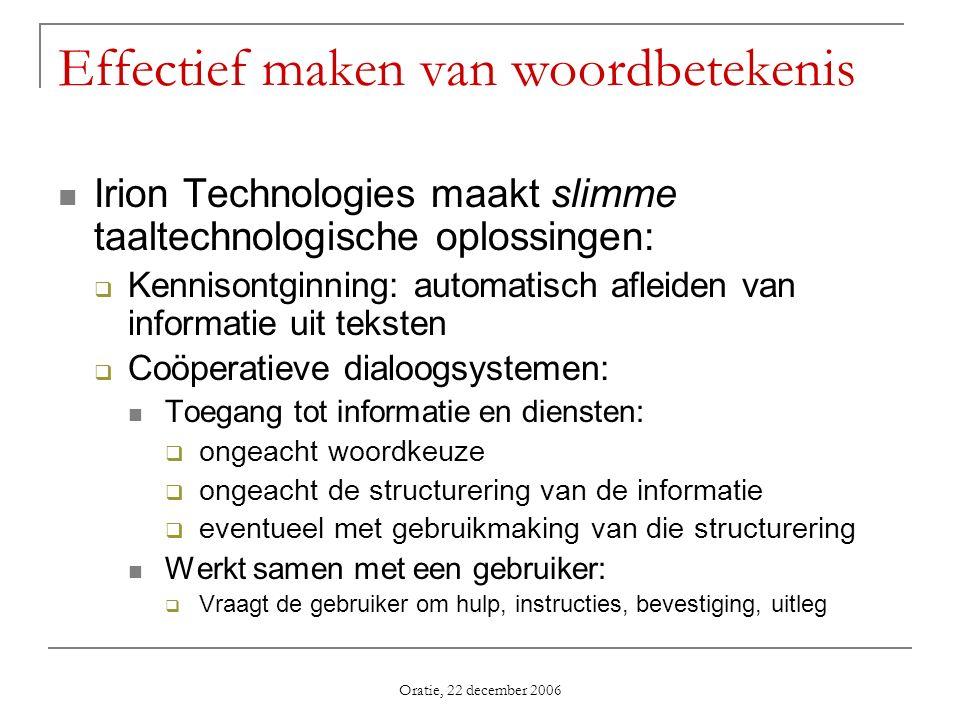 Oratie, 22 december 2006 Effectief maken van woordbetekenis Irion Technologies maakt slimme taaltechnologische oplossingen: Kennisontginning: automati