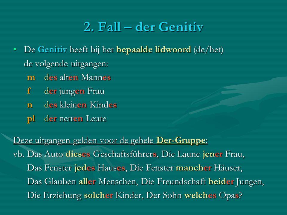 2. Fall – der Genitiv De Genitiv heeft bij het bepaalde lidwoord (de/het)De Genitiv heeft bij het bepaalde lidwoord (de/het) de volgende uitgangen: m