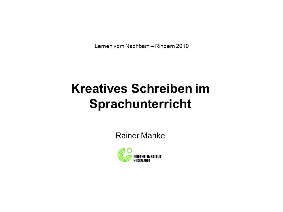 Lernen vom Nachbarn – Rindern 2010 Kreatives Schreiben im Sprachunterricht Rainer Manke