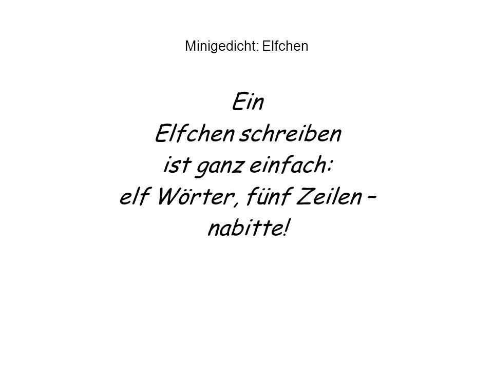 Minigedicht: Elfchen Ein Elfchen schreiben ist ganz einfach: elf Wörter, fünf Zeilen – nabitte!