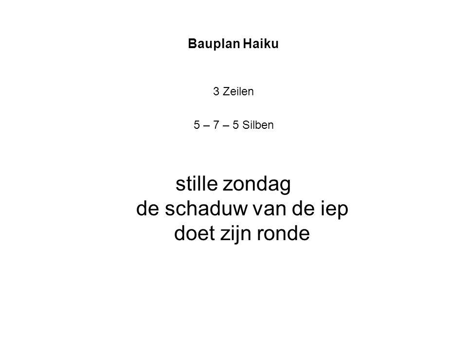 Bauplan Haiku 3 Zeilen 5 – 7 – 5 Silben stille zondag de schaduw van de iep doet zijn ronde