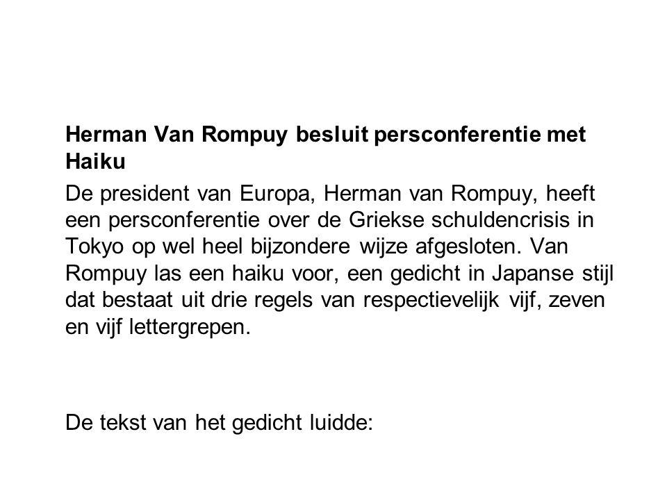 Herman Van Rompuy besluit persconferentie met Haiku De president van Europa, Herman van Rompuy, heeft een persconferentie over de Griekse schuldencris