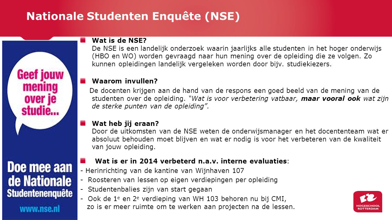 Nationale Studenten Enquête (NSE) Wat is de NSE? De NSE is een landelijk onderzoek waarin jaarlijks alle studenten in het hoger onderwijs (HBO en WO)