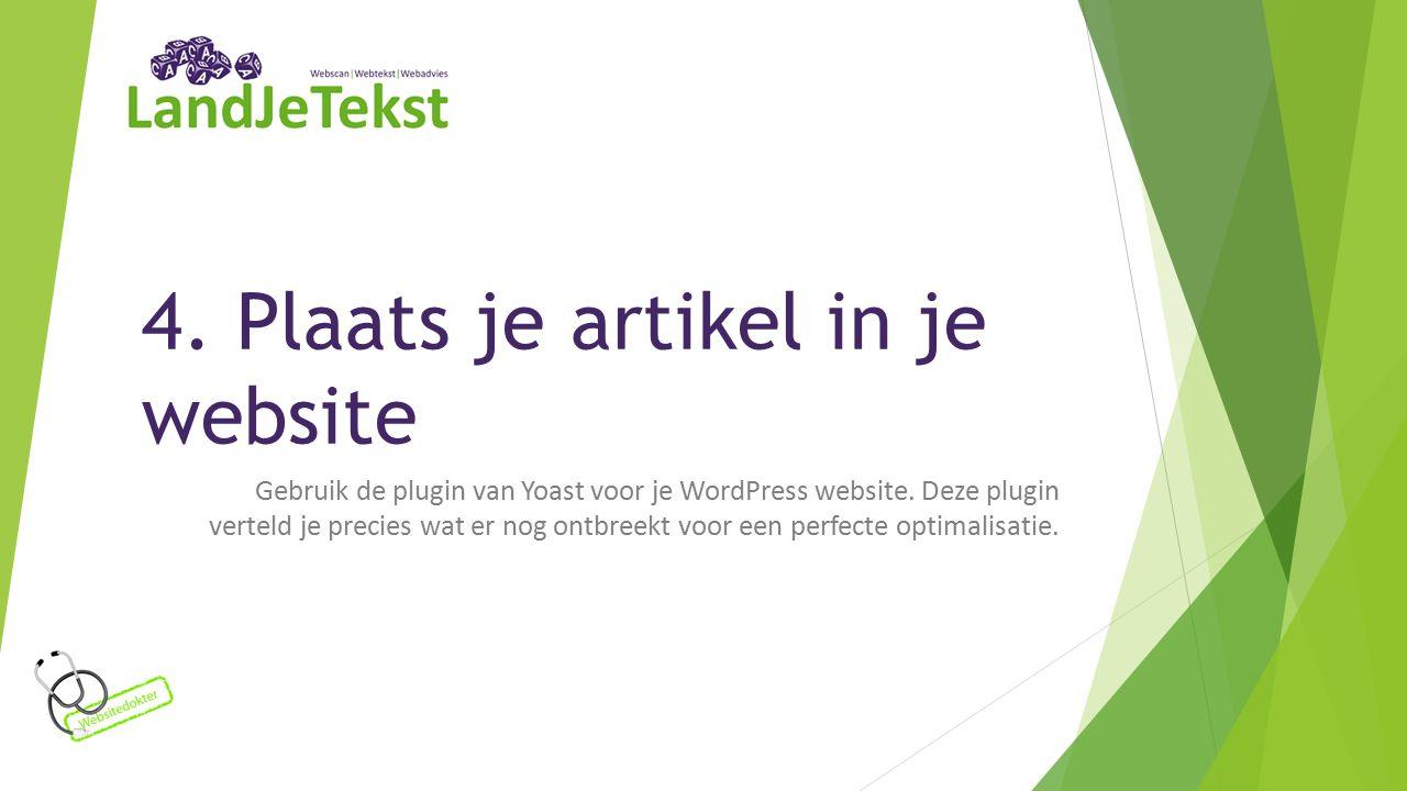 4. Plaats je artikel in je website Gebruik de plugin van Yoast voor je WordPress website.