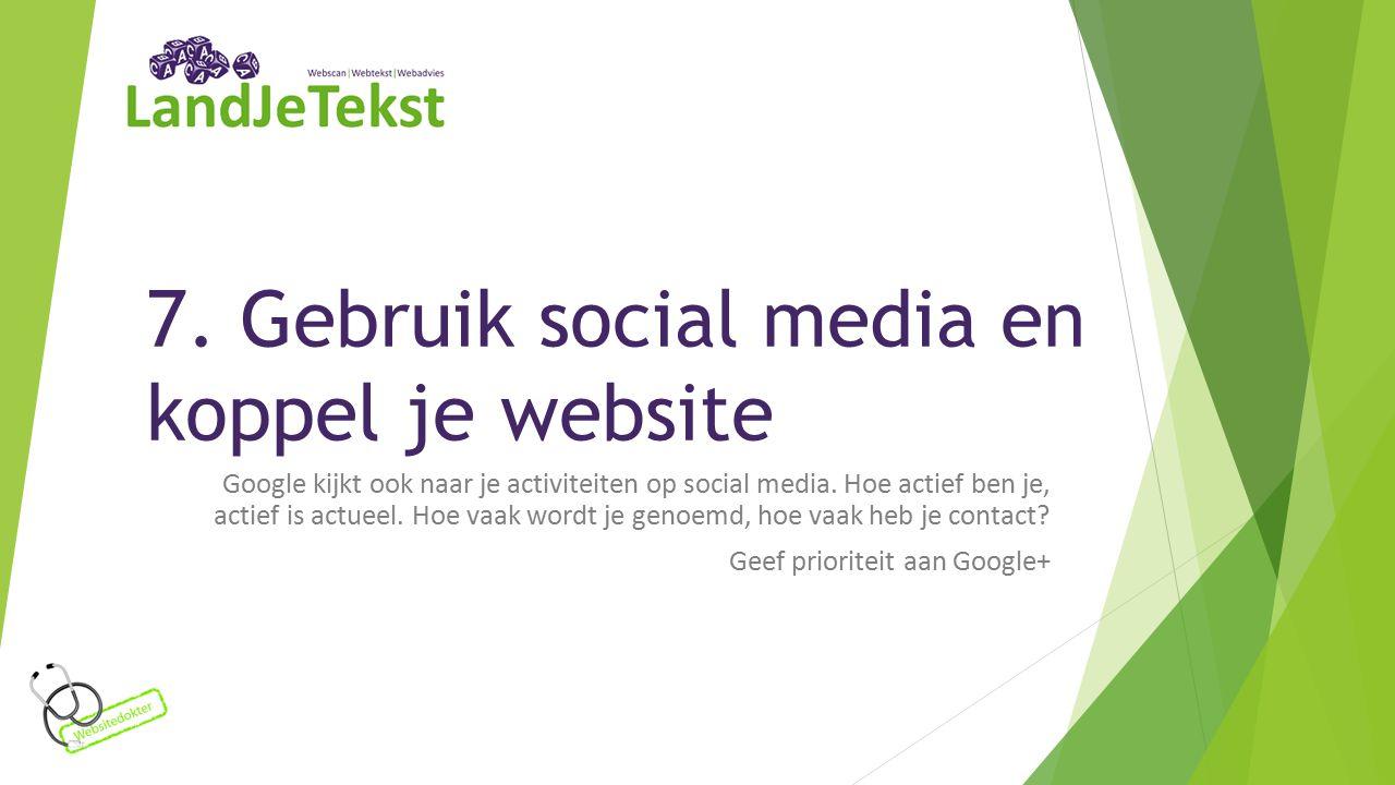 7. Gebruik social media en koppel je website Google kijkt ook naar je activiteiten op social media.