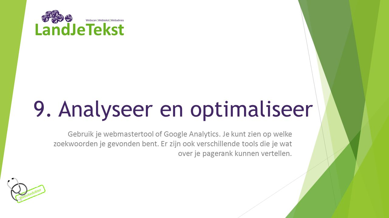 9. Analyseer en optimaliseer Gebruik je webmastertool of Google Analytics.